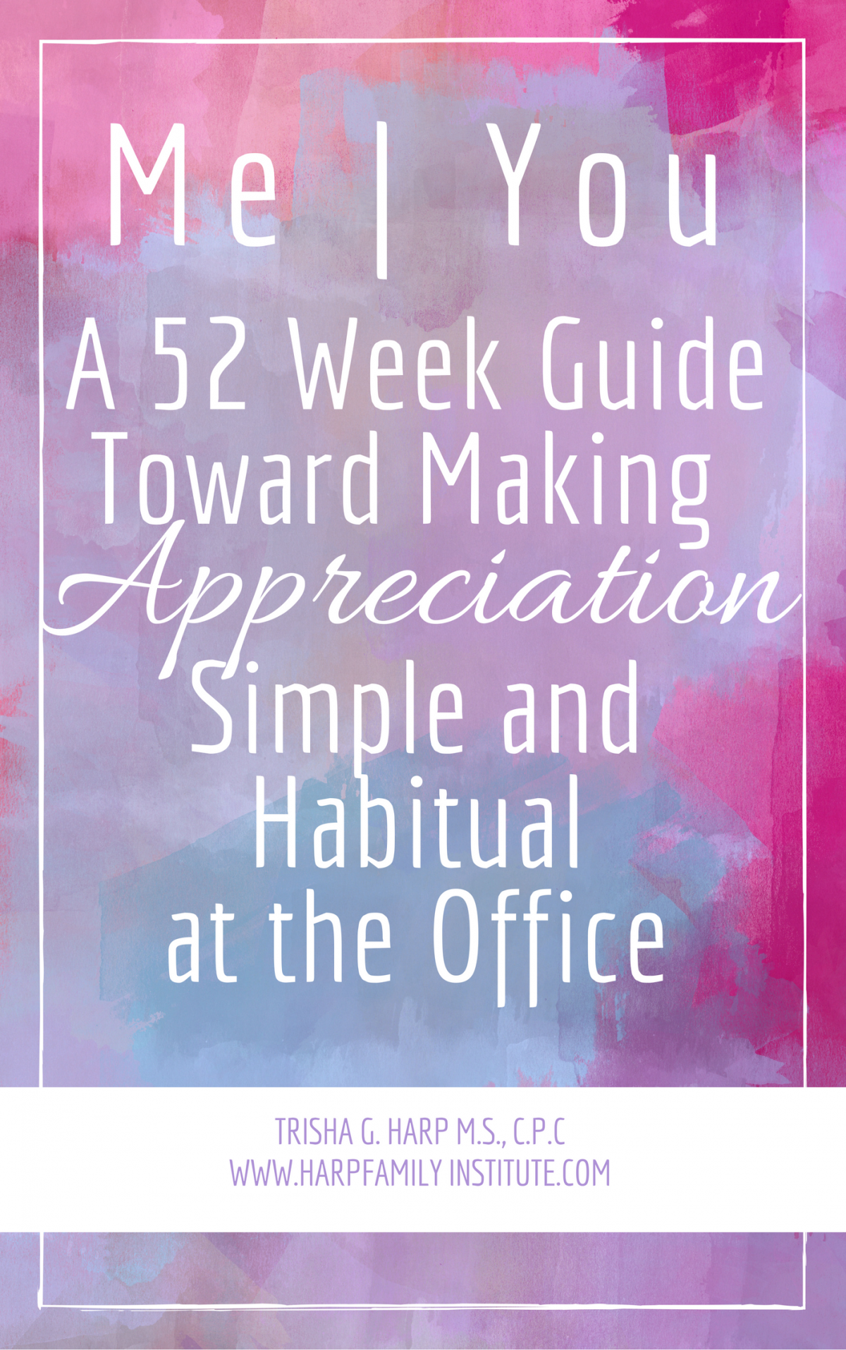 Me | You A 52 Week Guide Toward Making Appreciation Simple and Habitual at the Office
